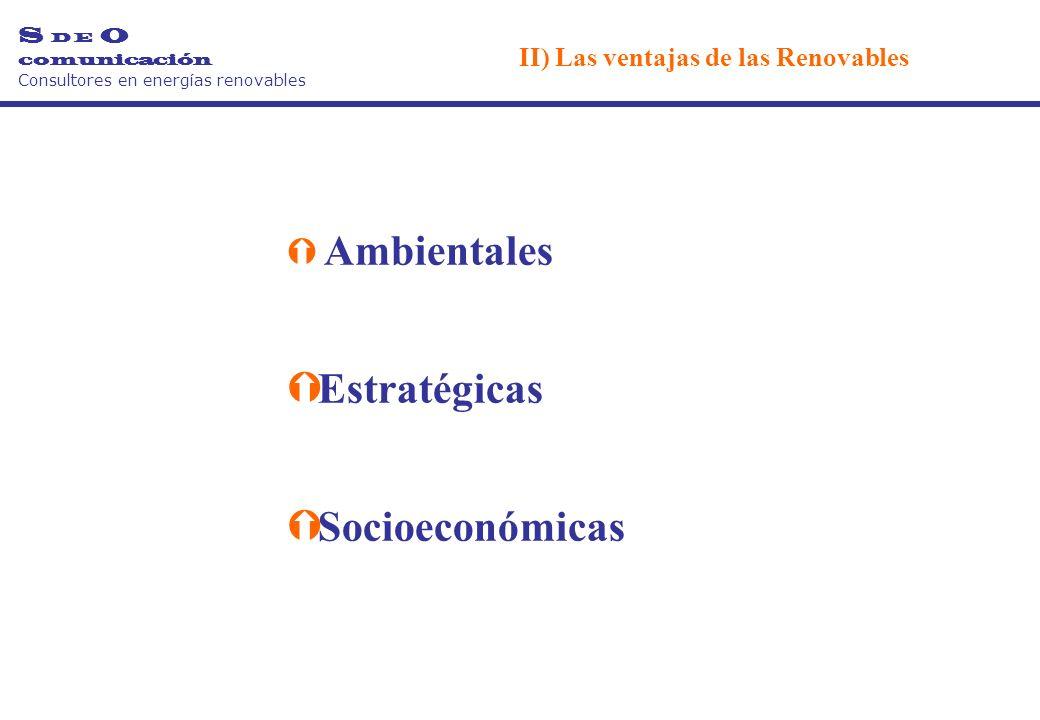 Ý Ambientales Ý Estratégicas Ý Socioeconómicas S D E O comunicación Consultores en energías renovables II) Las ventajas de las Renovables