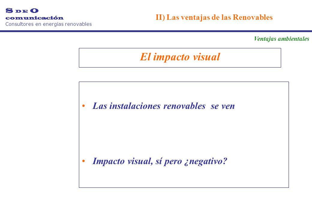 El impacto visual Las instalaciones renovables se ven Impacto visual, sí pero ¿negativo.