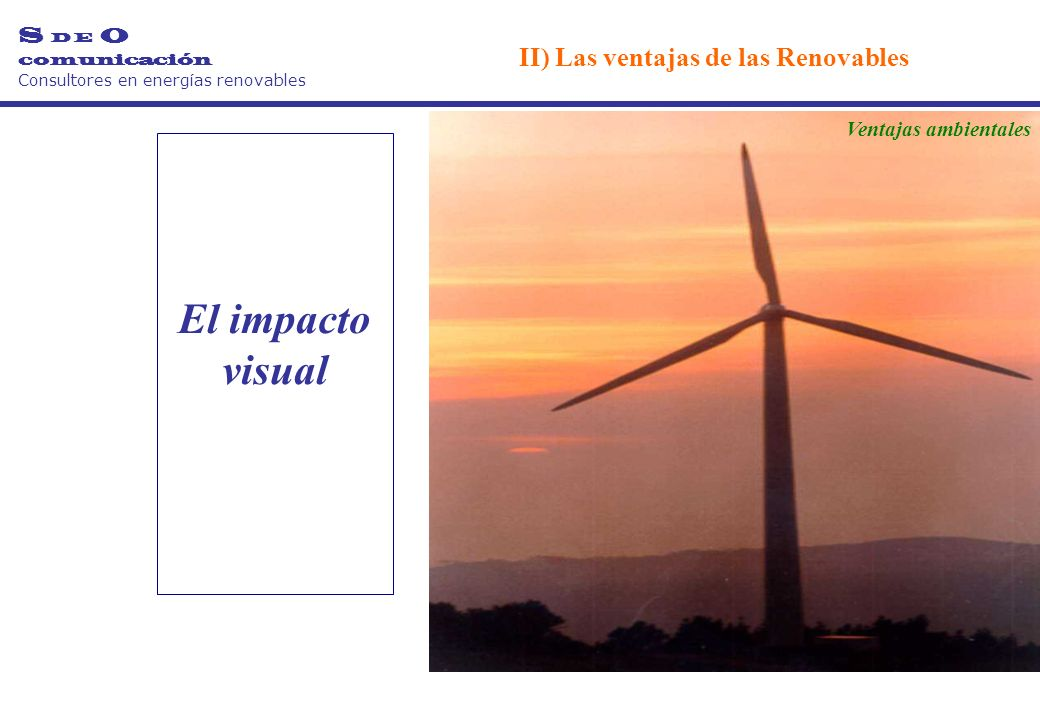 El impacto visual S D E O comunicación Consultores en energías renovables II) Las ventajas de las Renovables Ventajas ambientales