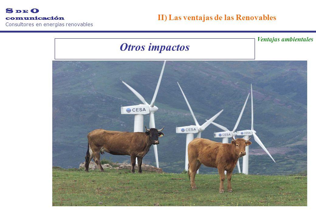 Otros impactos S D E O comunicación Consultores en energías renovables II) Las ventajas de las Renovables Ventajas ambientales