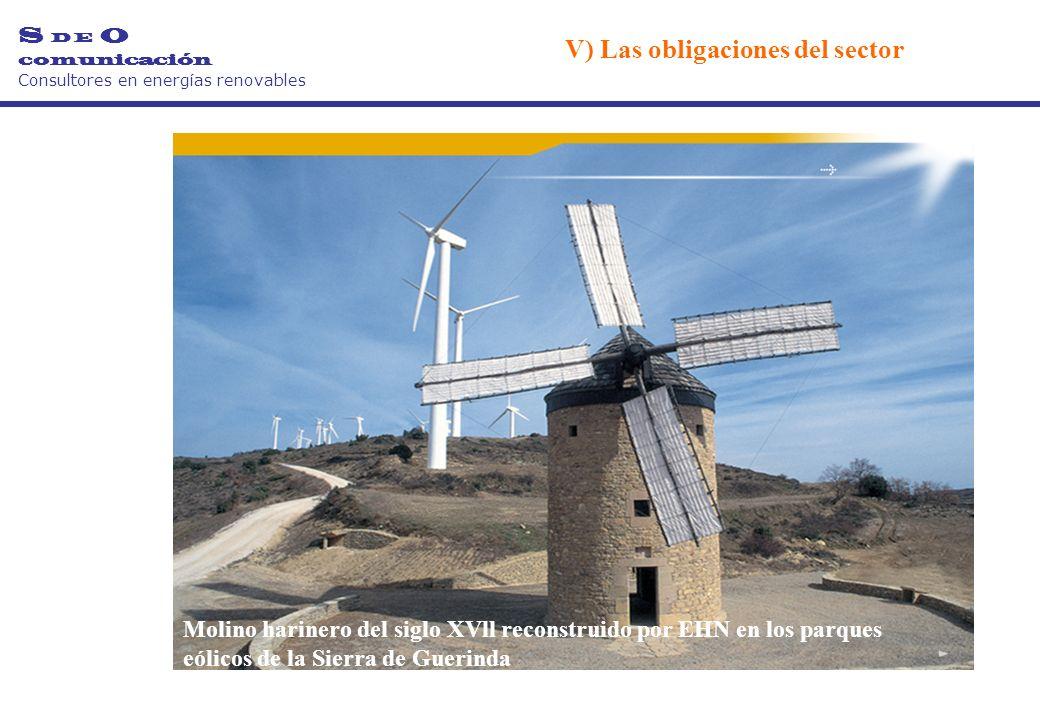 Molino harinero del siglo XVll reconstruido por EHN en los parques eólicos de la Sierra de Guerinda S D E O comunicación Consultores en energías renovables V) Las obligaciones del sector
