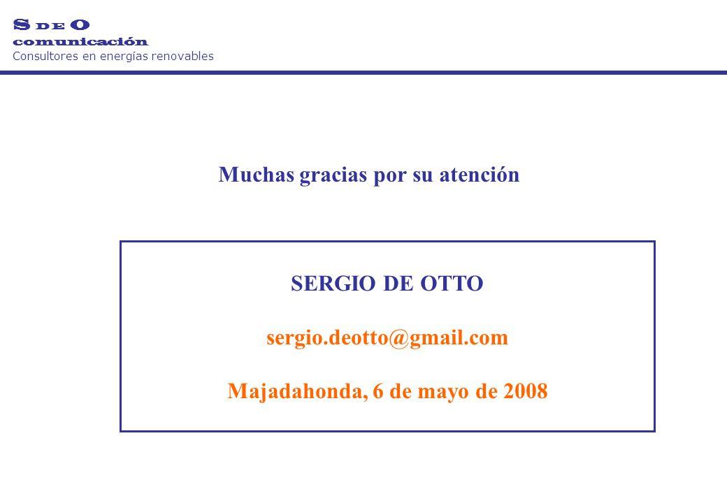 SERGIO DE OTTO sergio.deotto@gmail.com Majadahonda, 6 de mayo de 2008 Muchas gracias por su atención S D E O comunicación Consultores en energías renovables