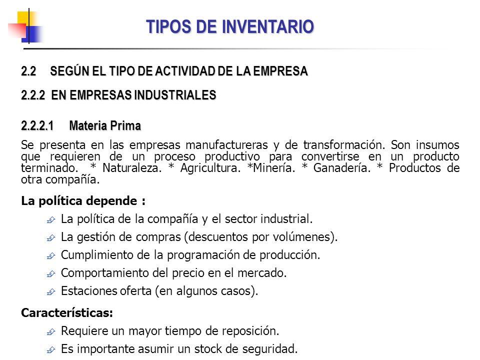 TIPOS DE INVENTARIO 2.2.2.1Materia Prima Se presenta en las empresas manufactureras y de transformación. Son insumos que requieren de un proceso produ