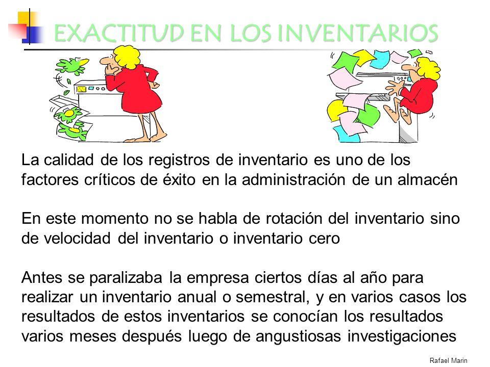 EXACTITUD EN LOS INVENTARIOS Rafael Marin La calidad de los registros de inventario es uno de los factores críticos de éxito en la administración de u