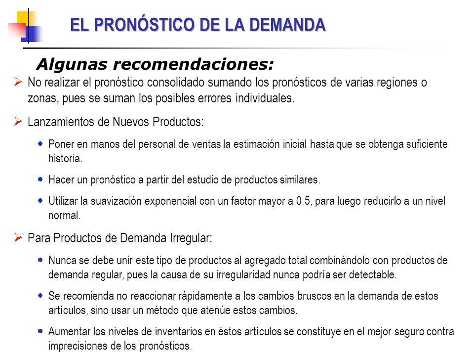 EL PRONÓSTICO DE LA DEMANDA Algunas recomendaciones: No realizar el pronóstico consolidado sumando los pronósticos de varias regiones o zonas, pues se