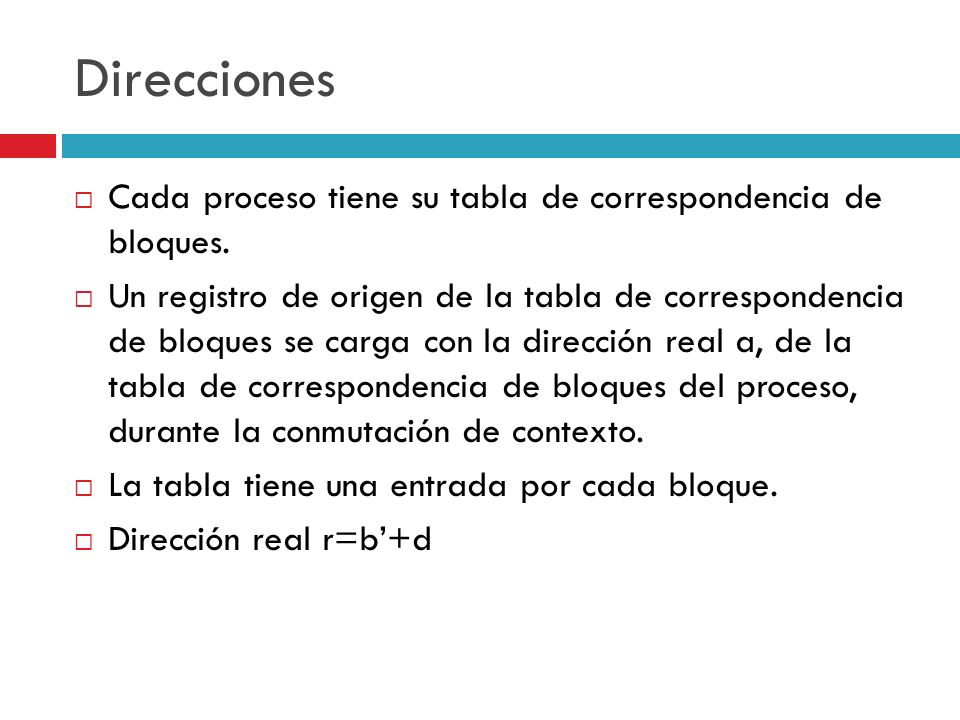 Direcciones Cada proceso tiene su tabla de correspondencia de bloques. Un registro de origen de la tabla de correspondencia de bloques se carga con la