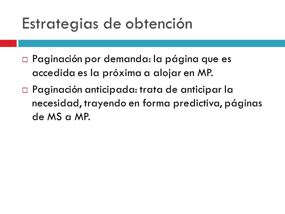 Estrategias de obtención Paginación por demanda: la página que es accedida es la próxima a alojar en MP. Paginación anticipada: trata de anticipar la