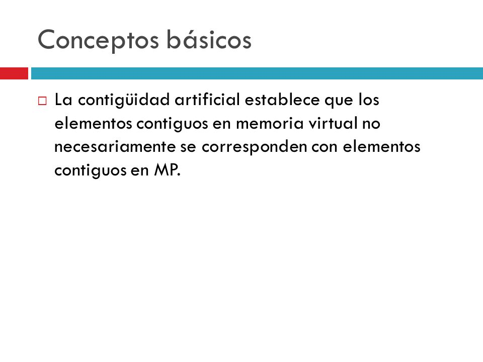 Conceptos básicos La contigüidad artificial establece que los elementos contiguos en memoria virtual no necesariamente se corresponden con elementos c
