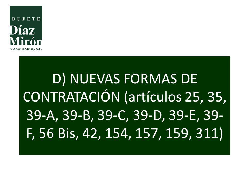 D) NUEVAS FORMAS DE CONTRATACIÓN (artículos 25, 35, 39-A, 39-B, 39-C, 39-D, 39-E, 39- F, 56 Bis, 42, 154, 157, 159, 311)