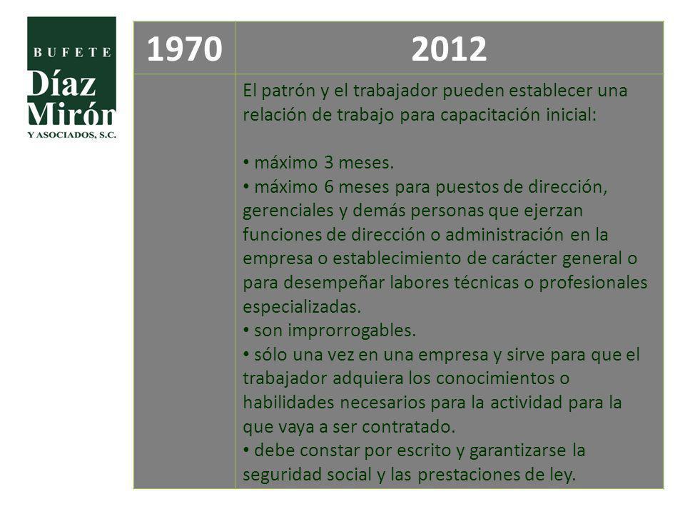 19702012 El patrón y el trabajador pueden establecer una relación de trabajo para capacitación inicial: máximo 3 meses. máximo 6 meses para puestos de