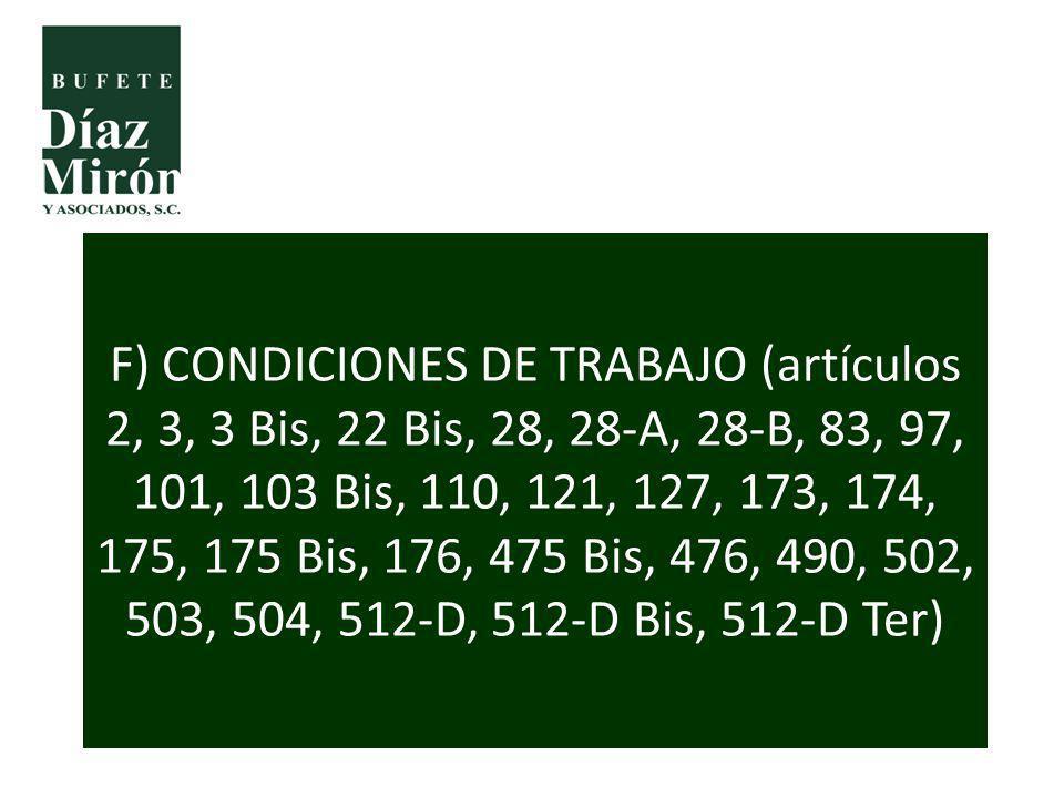 F) CONDICIONES DE TRABAJO (artículos 2, 3, 3 Bis, 22 Bis, 28, 28-A, 28-B, 83, 97, 101, 103 Bis, 110, 121, 127, 173, 174, 175, 175 Bis, 176, 475 Bis, 4