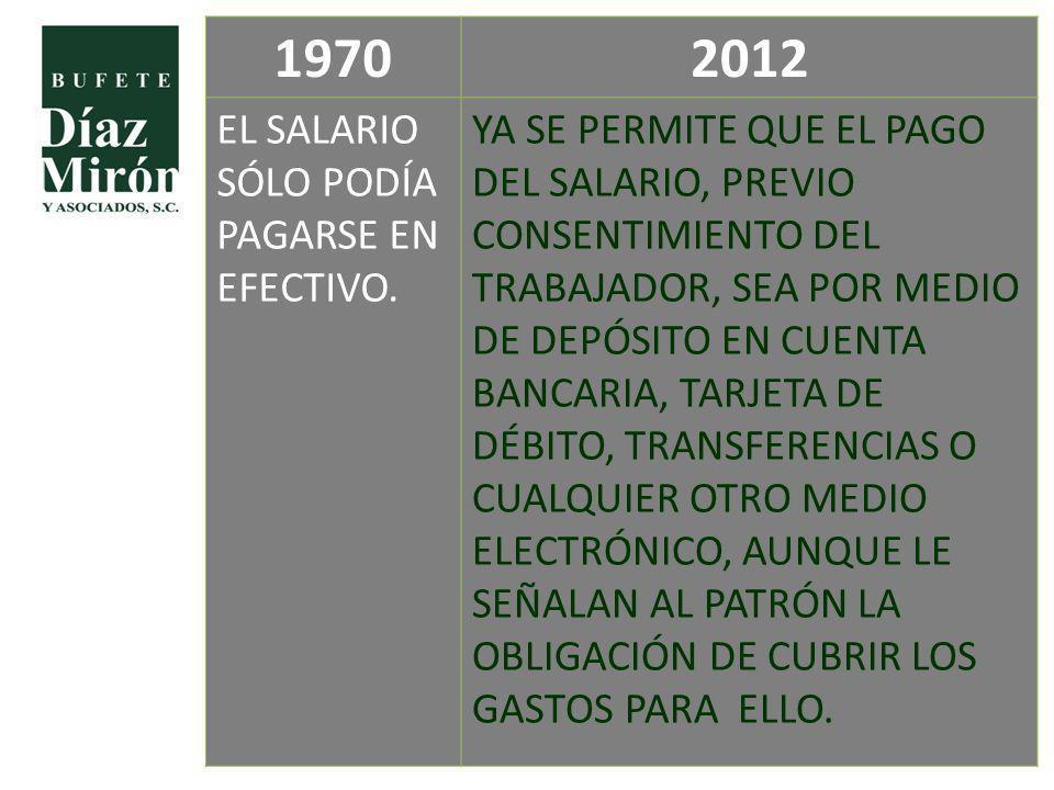 19702012 EL SALARIO SÓLO PODÍA PAGARSE EN EFECTIVO. YA SE PERMITE QUE EL PAGO DEL SALARIO, PREVIO CONSENTIMIENTO DEL TRABAJADOR, SEA POR MEDIO DE DEPÓ