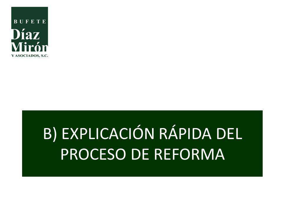 B) EXPLICACIÓN RÁPIDA DEL PROCESO DE REFORMA