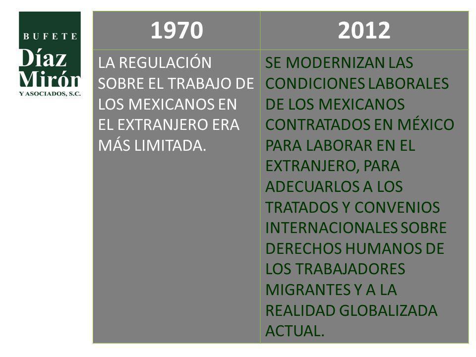 19702012 LA REGULACIÓN SOBRE EL TRABAJO DE LOS MEXICANOS EN EL EXTRANJERO ERA MÁS LIMITADA. SE MODERNIZAN LAS CONDICIONES LABORALES DE LOS MEXICANOS C