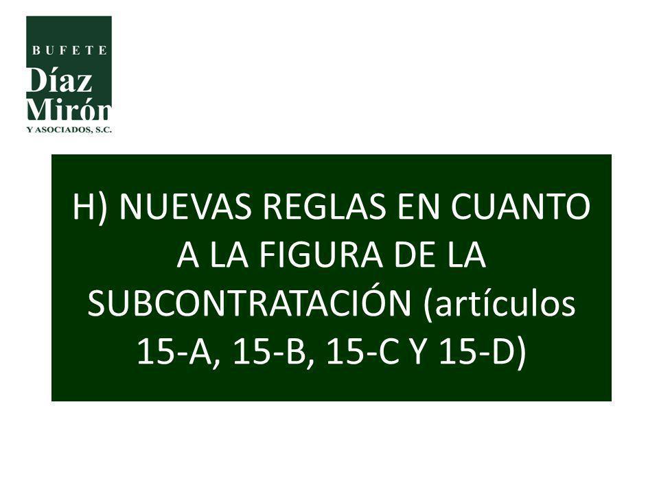 H) NUEVAS REGLAS EN CUANTO A LA FIGURA DE LA SUBCONTRATACIÓN (artículos 15-A, 15-B, 15-C Y 15-D)