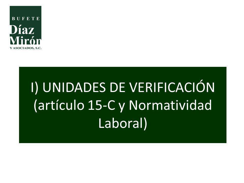I) UNIDADES DE VERIFICACIÓN (artículo 15-C y Normatividad Laboral)