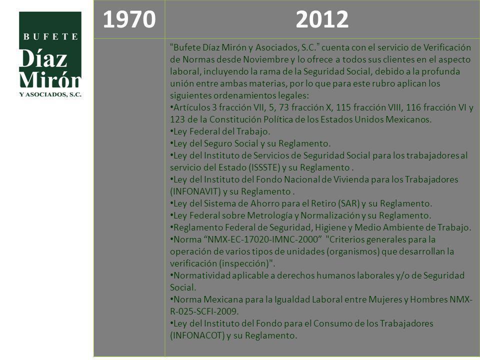 19702012 Bufete Díaz Mirón y Asociados, S.C. cuenta con el servicio de Verificación de Normas desde Noviembre y lo ofrece a todos sus clientes en el a