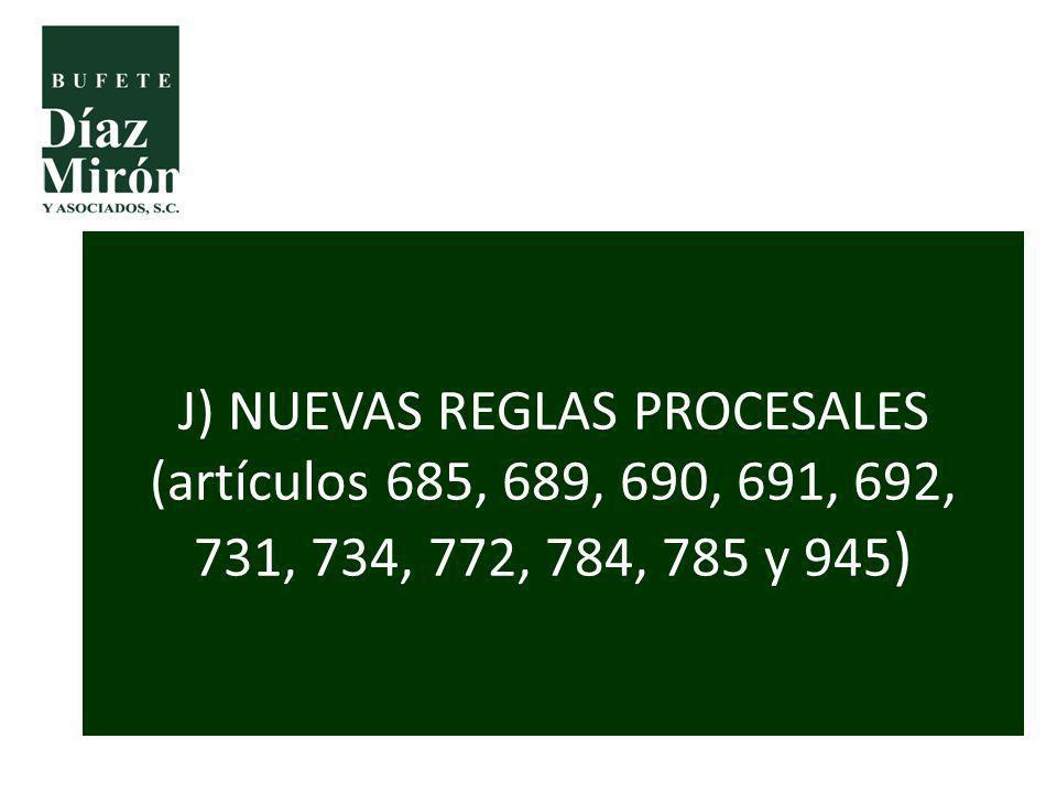 J) NUEVAS REGLAS PROCESALES (artículos 685, 689, 690, 691, 692, 731, 734, 772, 784, 785 y 945 )