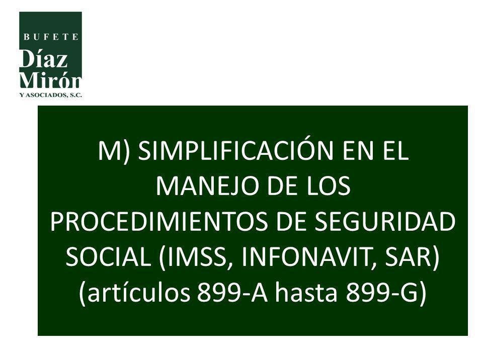 M) SIMPLIFICACIÓN EN EL MANEJO DE LOS PROCEDIMIENTOS DE SEGURIDAD SOCIAL (IMSS, INFONAVIT, SAR) (artículos 899-A hasta 899-G)