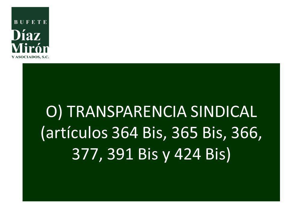 O) TRANSPARENCIA SINDICAL (artículos 364 Bis, 365 Bis, 366, 377, 391 Bis y 424 Bis)