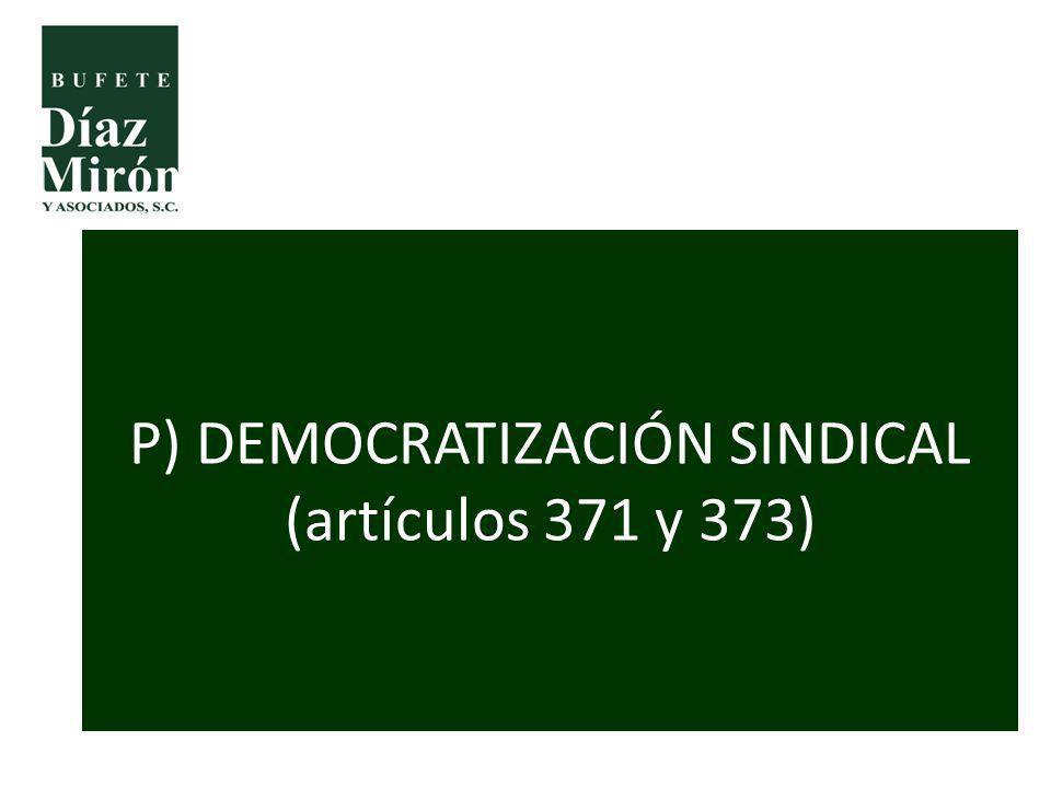 P) DEMOCRATIZACIÓN SINDICAL (artículos 371 y 373)