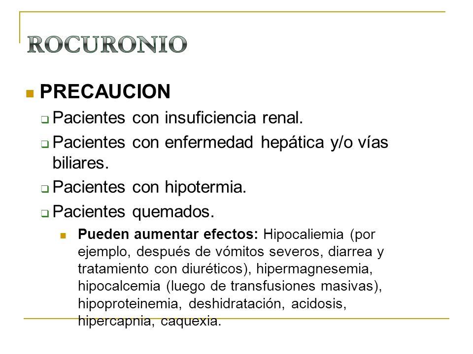 PRECAUCION Pacientes con insuficiencia renal. Pacientes con enfermedad hepática y/o vías biliares. Pacientes con hipotermia. Pacientes quemados. Puede