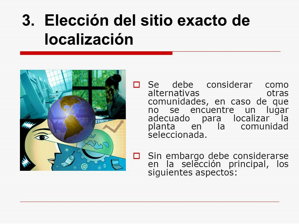3.Elección del sitio exacto de localización Se debe considerar como alternativas otras comunidades, en caso de que no se encuentre un lugar adecuado p