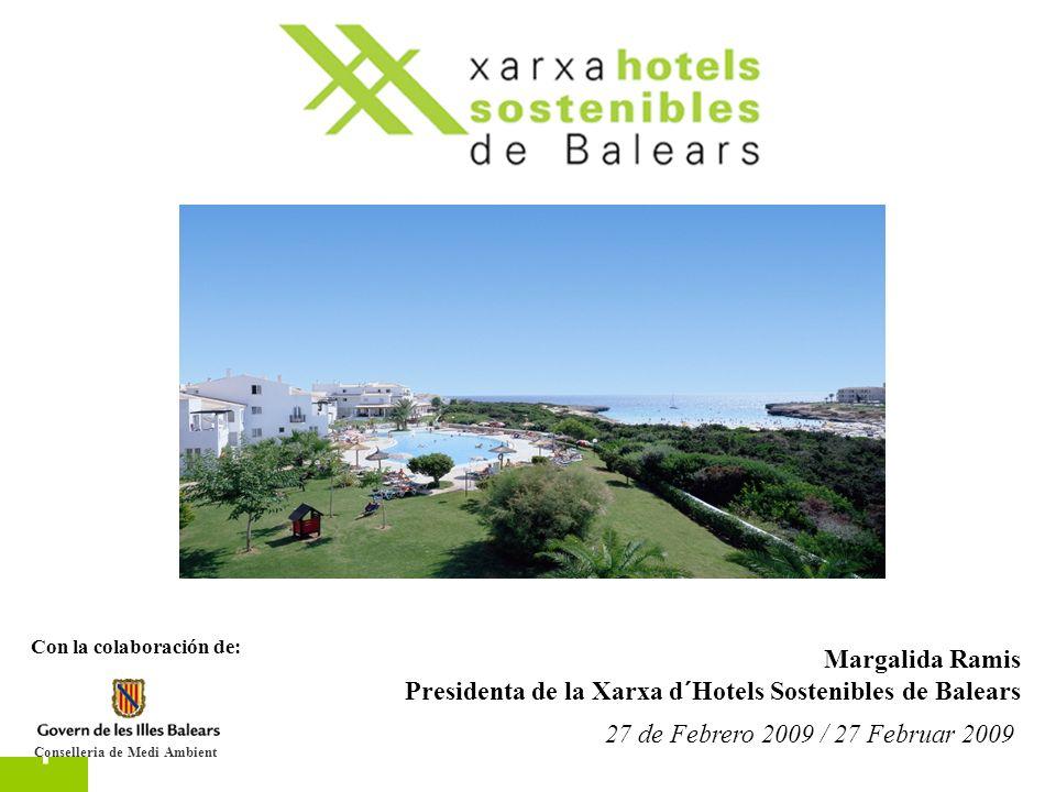1 27 de Febrero 2009 / 27 Februar 2009 Margalida Ramis Presidenta de la Xarxa d´Hotels Sostenibles de Balears Con la colaboración de: Conselleria de Medi Ambient