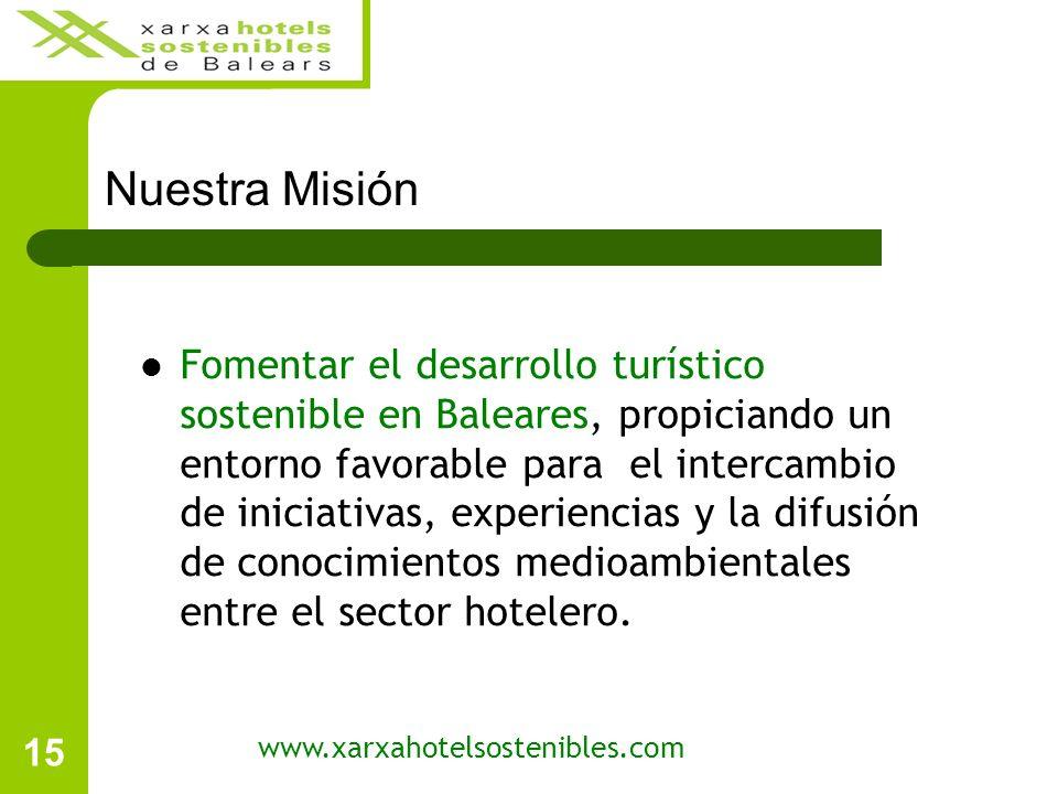 15 Nuestra Misión Fomentar el desarrollo turístico sostenible en Baleares, propiciando un entorno favorable para el intercambio de iniciativas, experiencias y la difusión de conocimientos medioambientales entre el sector hotelero.