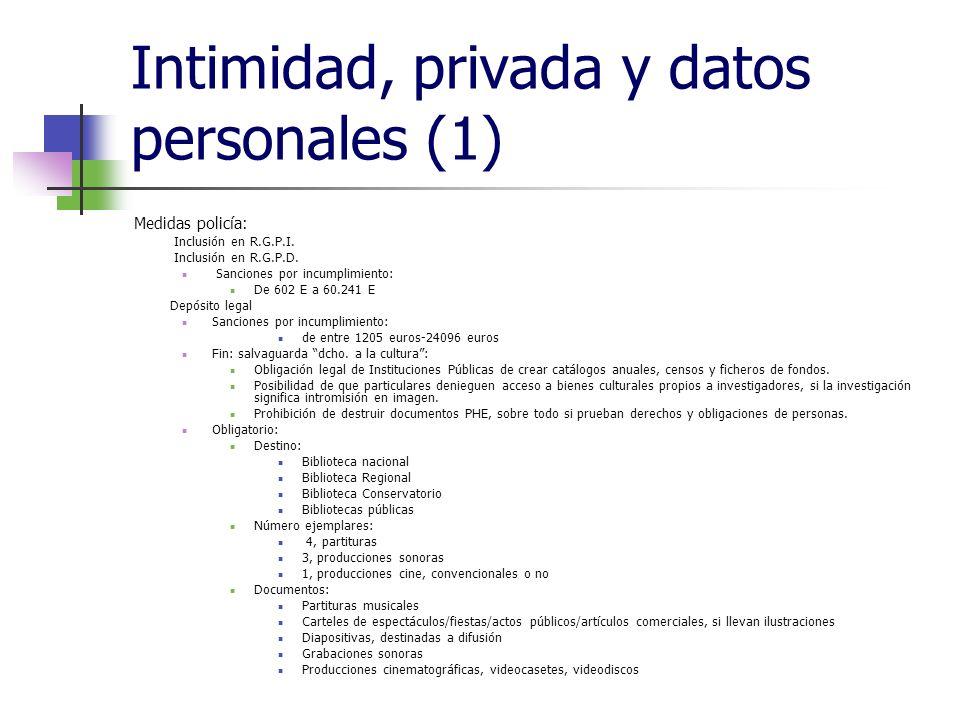 Intimidad, privada y datos personales (1) Medidas policía: Inclusión en R.G.P.I. Inclusión en R.G.P.D. Sanciones por incumplimiento: De 602 E a 60.241