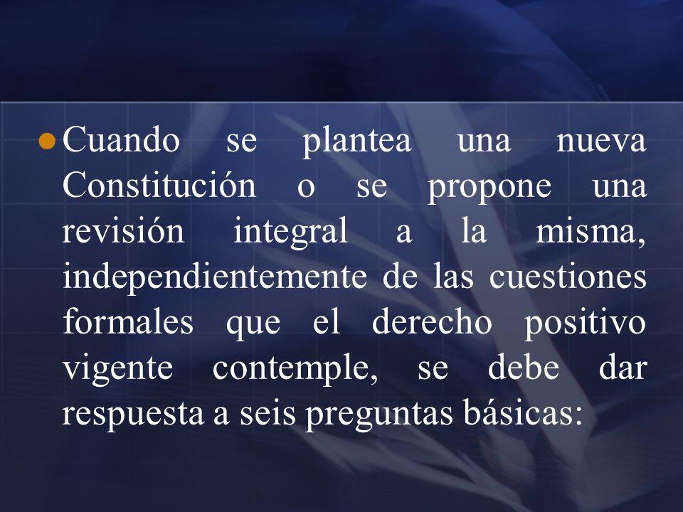 Cuando se plantea una nueva Constitución o se propone una revisión integral a la misma, independientemente de las cuestiones formales que el derecho p