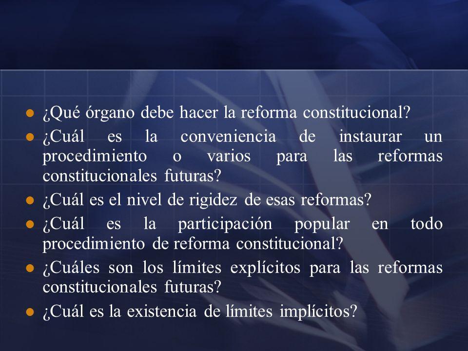 ¿Qué órgano debe hacer la reforma constitucional? ¿Cuál es la conveniencia de instaurar un procedimiento o varios para las reformas constitucionales f