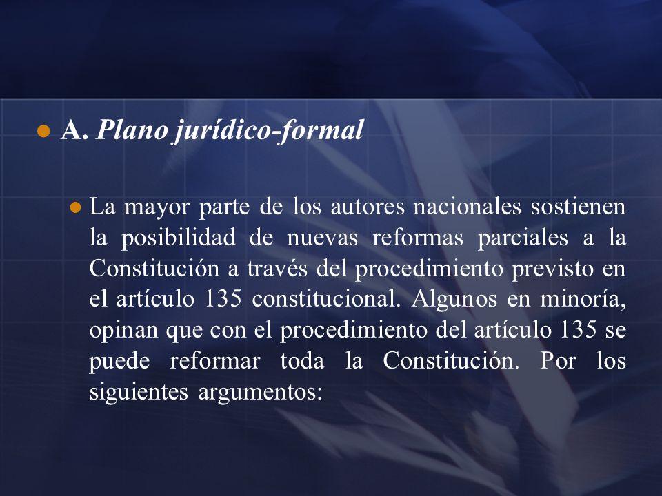 A. Plano jurídico-formal La mayor parte de los autores nacionales sostienen la posibilidad de nuevas reformas parciales a la Constitución a través del