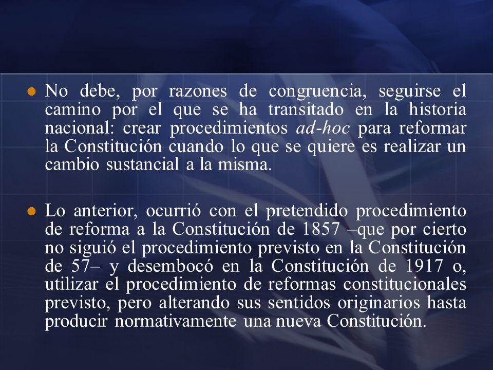 No debe, por razones de congruencia, seguirse el camino por el que se ha transitado en la historia nacional: crear procedimientos ad-hoc para reformar