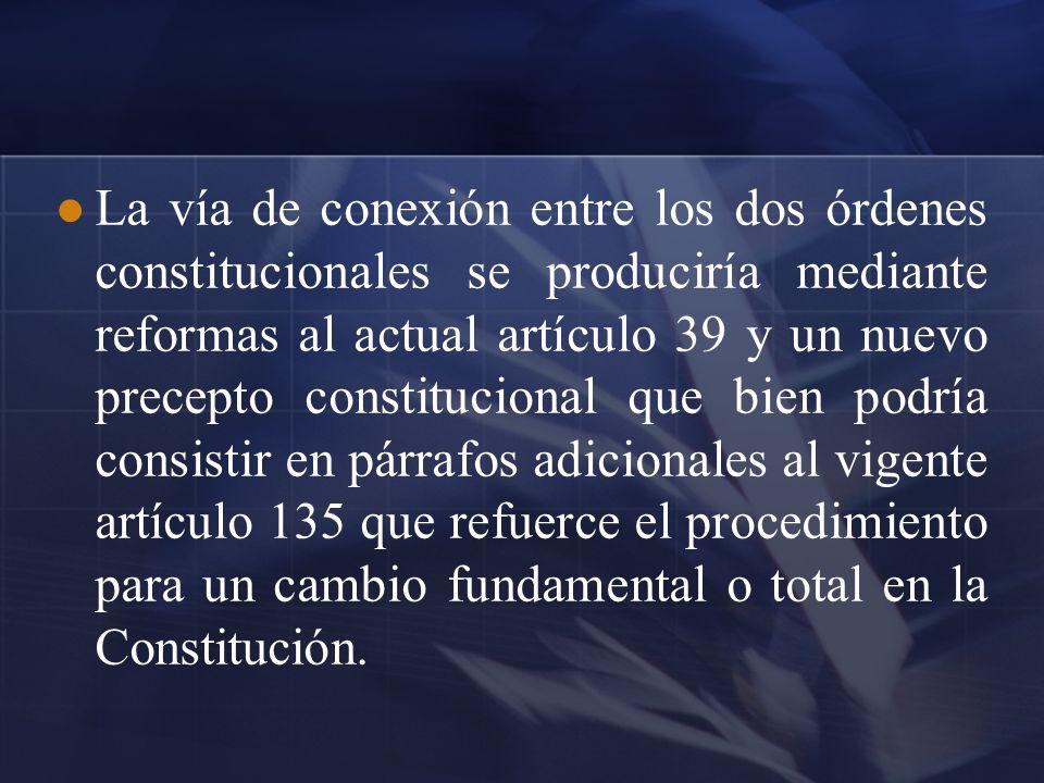 La vía de conexión entre los dos órdenes constitucionales se produciría mediante reformas al actual artículo 39 y un nuevo precepto constitucional que