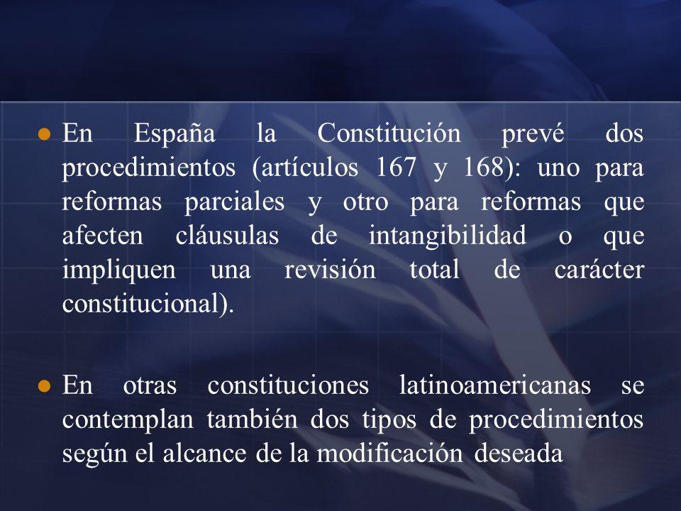 En España la Constitución prevé dos procedimientos (artículos 167 y 168): uno para reformas parciales y otro para reformas que afecten cláusulas de in