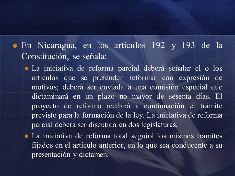En Nicaragua, en los artículos 192 y 193 de la Constitución, se señala: La iniciativa de reforma parcial deberá señalar el o los artículos que se pret
