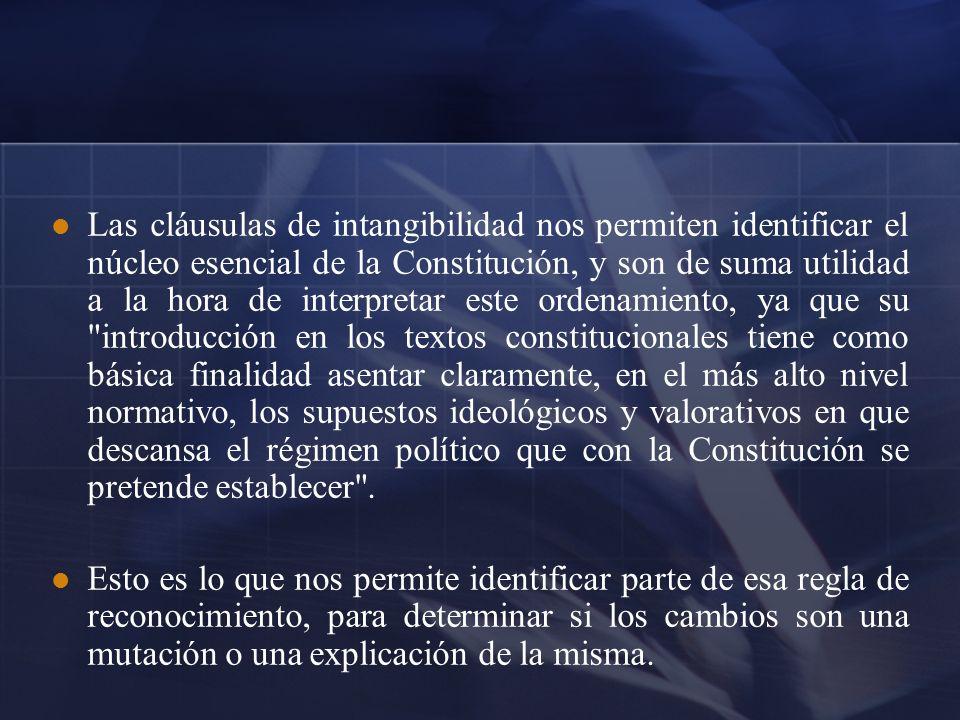 Las cláusulas de intangibilidad nos permiten identificar el núcleo esencial de la Constitución, y son de suma utilidad a la hora de interpretar este o