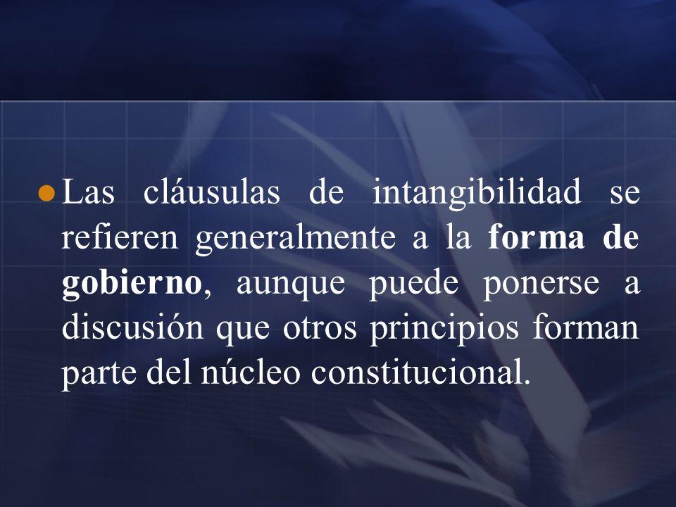 Las cláusulas de intangibilidad se refieren generalmente a la forma de gobierno, aunque puede ponerse a discusión que otros principios forman parte de