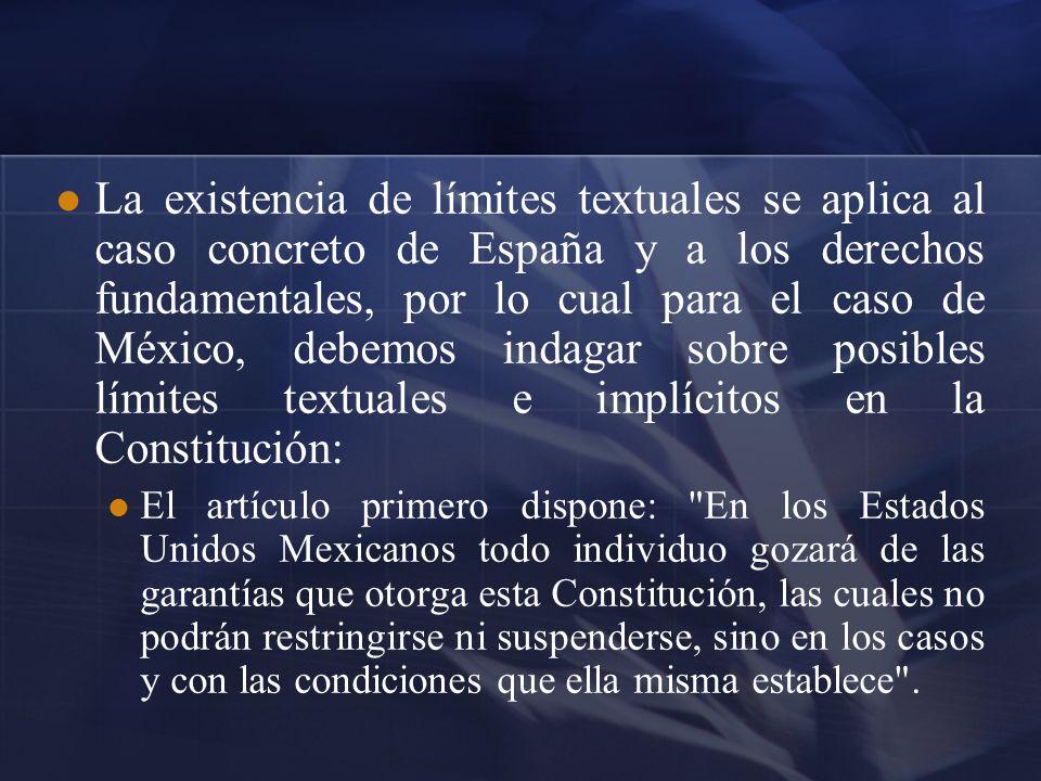 La existencia de límites textuales se aplica al caso concreto de España y a los derechos fundamentales, por lo cual para el caso de México, debemos in