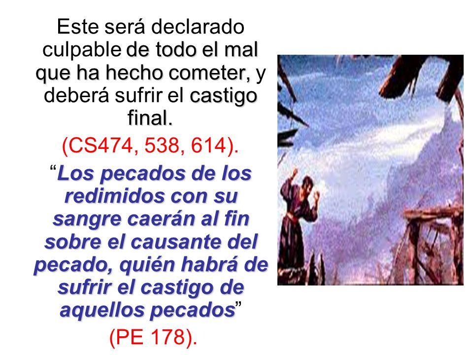Este será declarado culpable d dd de todo el mal que ha hecho cometer, y deberá sufrir el c cc castigo final. (CS474, 538, 614). Los pecados de los re