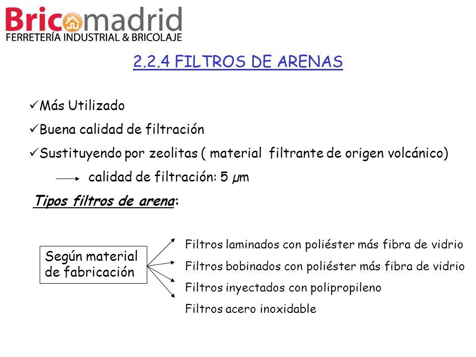 2.2.4 FILTROS DE ARENAS Más Utilizado Buena calidad de filtración Sustituyendo por zeolitas ( material filtrante de origen volcánico) calidad de filtr