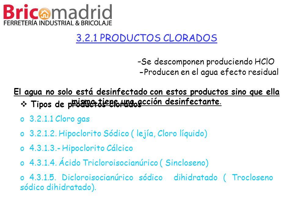 3.2.1 PRODUCTOS CLORADOS - Se descomponen produciendo HClO -Producen en el agua efecto residual El agua no solo está desinfectado con estos productos