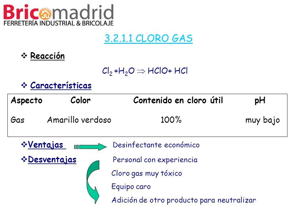 3.2.1.1 CLORO GAS Reacción Cl 2 +H 2 O HClO+ HCl Características Ventajas Desinfectante económico Desventajas Personal con experiencia Cloro gas muy t