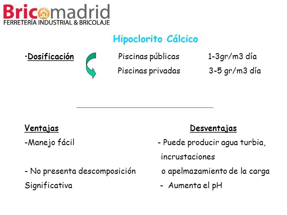 Dosificación Piscinas públicas 1-3gr/m3 día Piscinas privadas 3-5 gr/m3 día Ventajas Desventajas -Manejo fácil - Puede producir agua turbia, incrustac