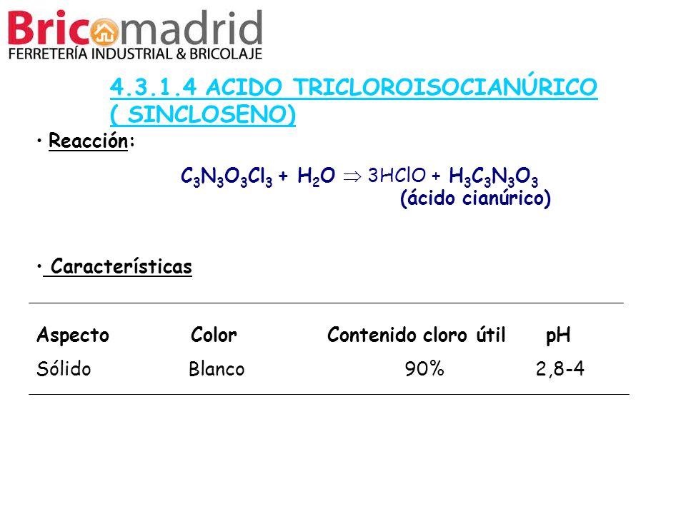 4.3.1.4 ACIDO TRICLOROISOCIANÚRICO ( SINCLOSENO) Reacción: C 3 N 3 O 3 Cl 3 + H 2 O 3HClO + H 3 C 3 N 3 O 3 (ácido cianúrico) Características Aspecto