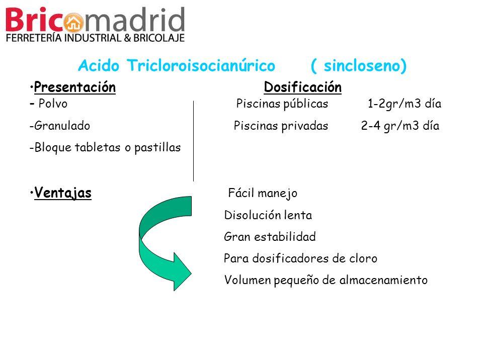 Presentación Dosificación - Polvo Piscinas públicas 1-2gr/m3 día -Granulado Piscinas privadas 2-4 gr/m3 día -Bloque tabletas o pastillas Ventajas Fáci
