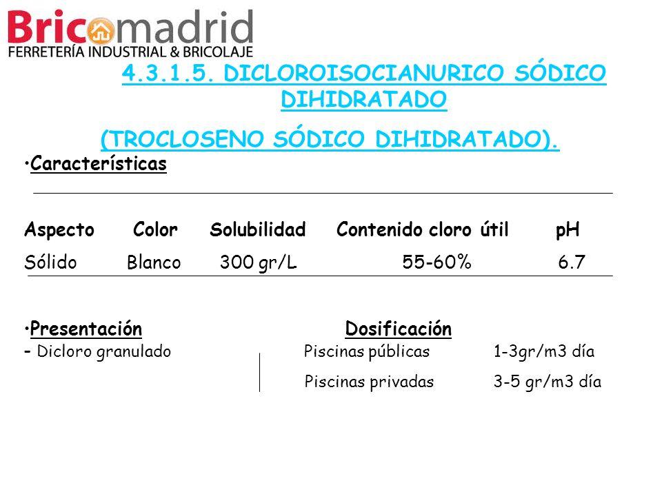 4.3.1.5. DICLOROISOCIANURICO SÓDICO DIHIDRATADO (TROCLOSENO SÓDICO DIHIDRATADO). Características Aspecto Color Solubilidad Contenido cloro útil pH Sól