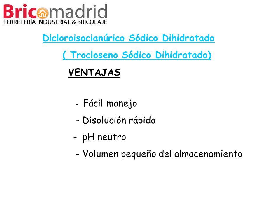 VENTAJAS - Fácil manejo - Disolución rápida - pH neutro - Volumen pequeño del almacenamiento Dicloroisocianúrico Sódico Dihidratado ( Trocloseno Sódic