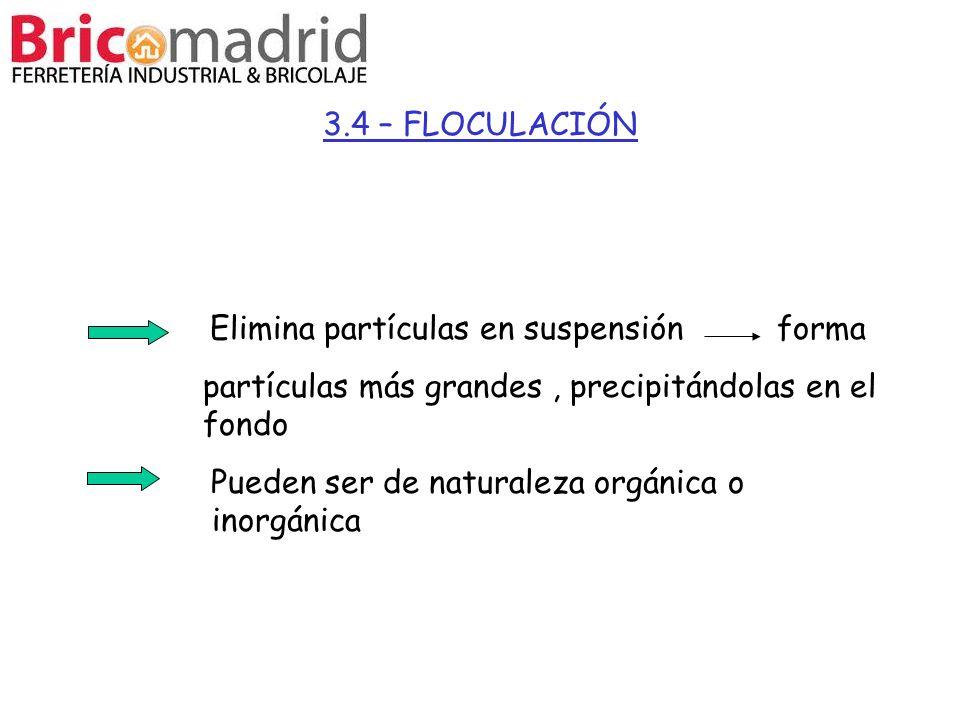 3.4 – FLOCULACIÓN Elimina partículas en suspensión forma partículas más grandes, precipitándolas en el fondo Pueden ser de naturaleza orgánica o inorg